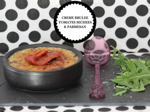 crème brulée de tomates séchées & parmesan,crème brulée salée